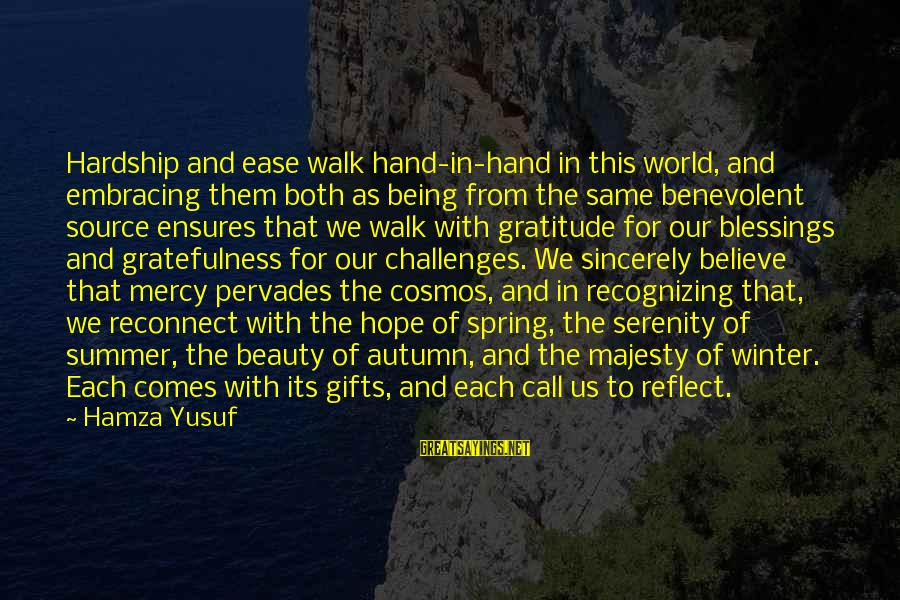 Embracing The World Sayings By Hamza Yusuf: Hardship and ease walk hand-in-hand in this world, and embracing them both as being from