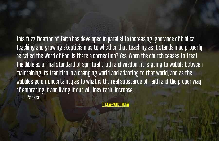 Embracing The World Sayings By J.I. Packer: This fuzzification of faith has developed in parallel to increasing ignorance of biblical teaching and