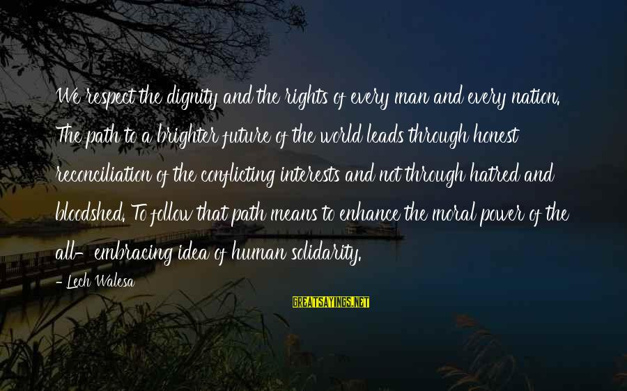 Embracing The World Sayings By Lech Walesa: We respect the dignity and the rights of every man and every nation. The path