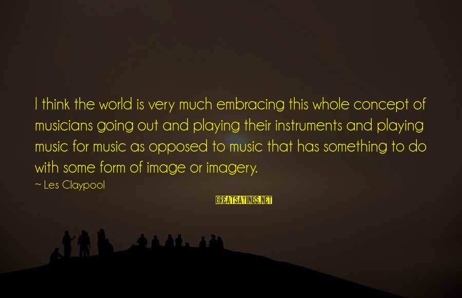 Embracing The World Sayings By Les Claypool: I think the world is very much embracing this whole concept of musicians going out