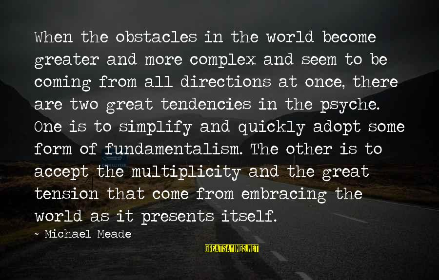 Embracing The World Sayings By Michael Meade: When the obstacles in the world become greater and more complex and seem to be