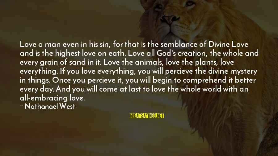 Embracing The World Sayings By Nathanael West: Love a man even in his sin, for that is the semblance of Divine Love