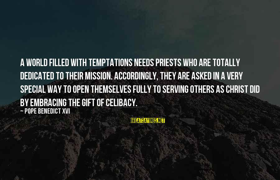 Embracing The World Sayings By Pope Benedict XVI: A world filled with temptations needs priests who are totally dedicated to their mission. Accordingly,