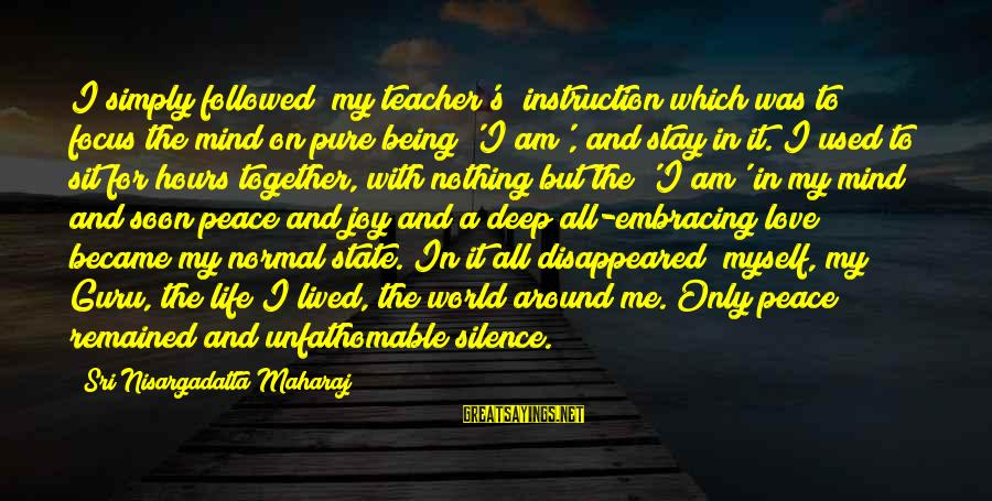 Embracing The World Sayings By Sri Nisargadatta Maharaj: I simply followed (my teacher's) instruction which was to focus the mind on pure being