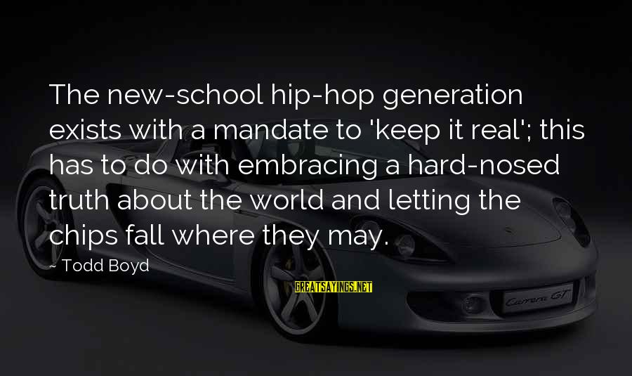 Embracing The World Sayings By Todd Boyd: The new-school hip-hop generation exists with a mandate to 'keep it real'; this has to