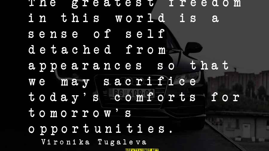 Embracing The World Sayings By Vironika Tugaleva: The greatest freedom in this world is a sense of self detached from appearances so