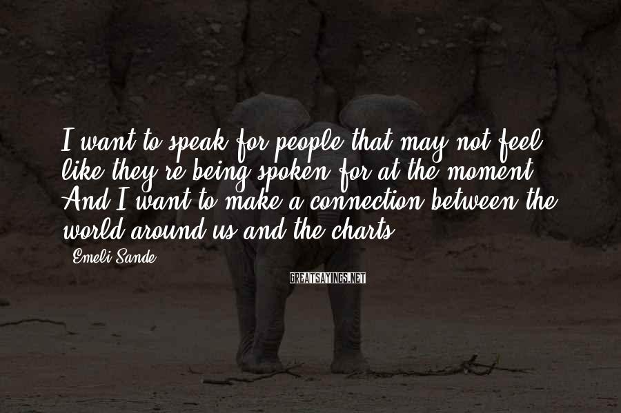 Emeli Sande Sayings: I want to speak for people that may not feel like they're being spoken for