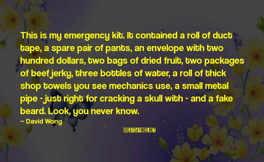 Emergency Kit Sayings By David Wong: This is my emergency kit. It contained a roll of duct tape, a spare pair