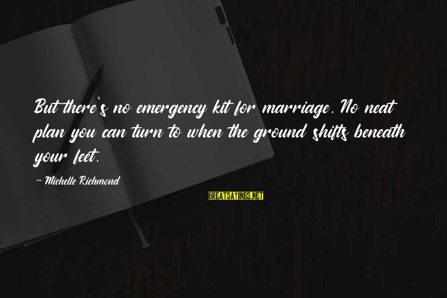 Emergency Kit Sayings By Michelle Richmond: But there's no emergency kit for marriage. No neat plan you can turn to when
