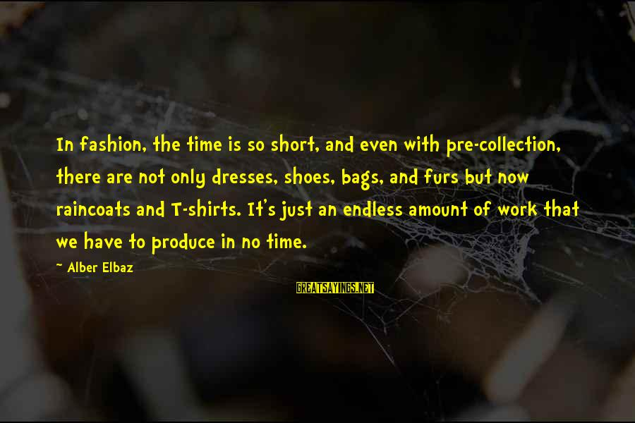 Emerytur Sayings By Alber Elbaz: In fashion, the time is so short, and even with pre-collection, there are not only