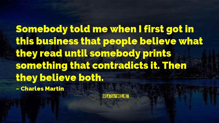 Emerytur Sayings By Charles Martin: Somebody told me when I first got in this business that people believe what they