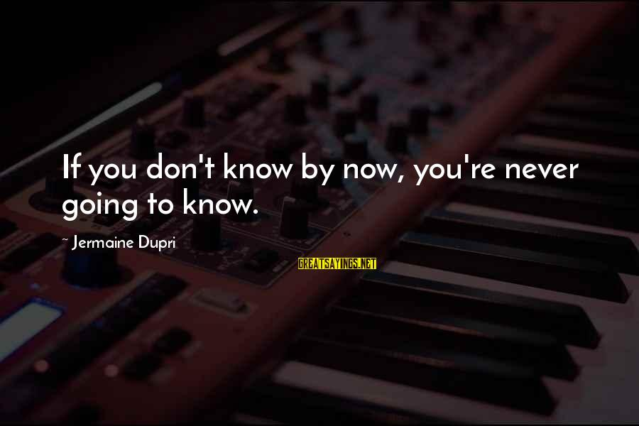 Emerytur Sayings By Jermaine Dupri: If you don't know by now, you're never going to know.