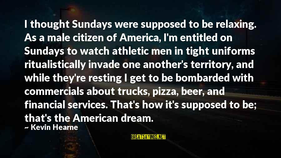 Emerytur Sayings By Kevin Hearne: I thought Sundays were supposed to be relaxing. As a male citizen of America, I'm