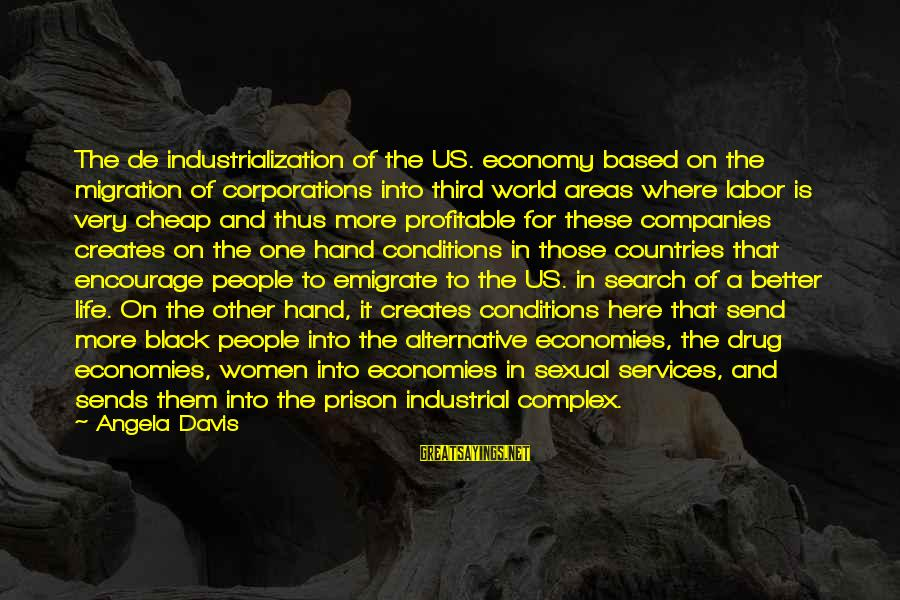 Emigrate Sayings By Angela Davis: The de industrialization of the US. economy based on the migration of corporations into third