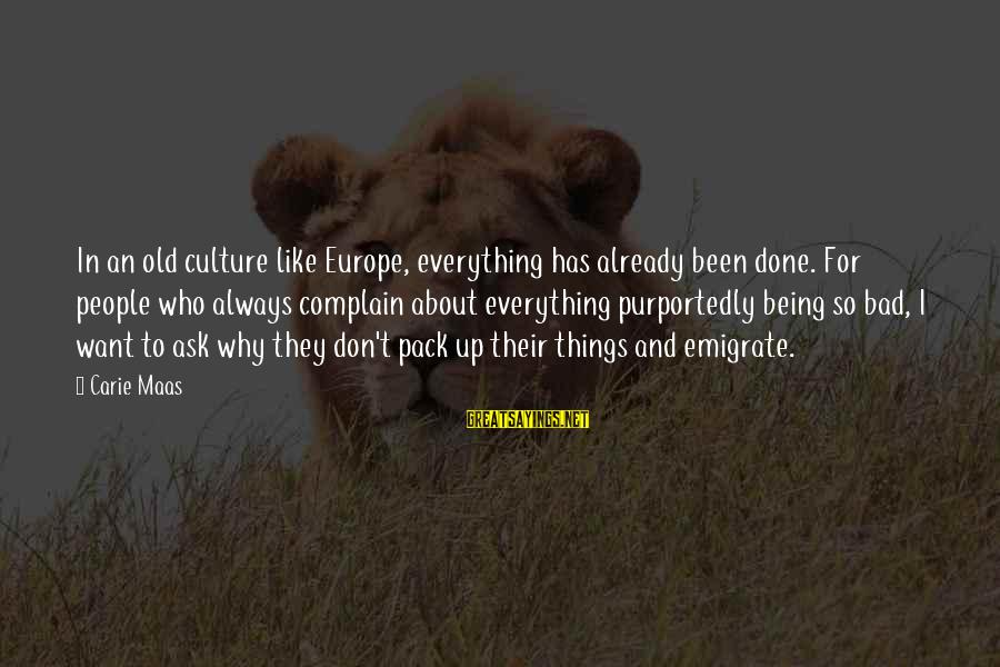 Emigrate Sayings By Carie Maas: In an old culture like Europe, everything has already been done. For people who always