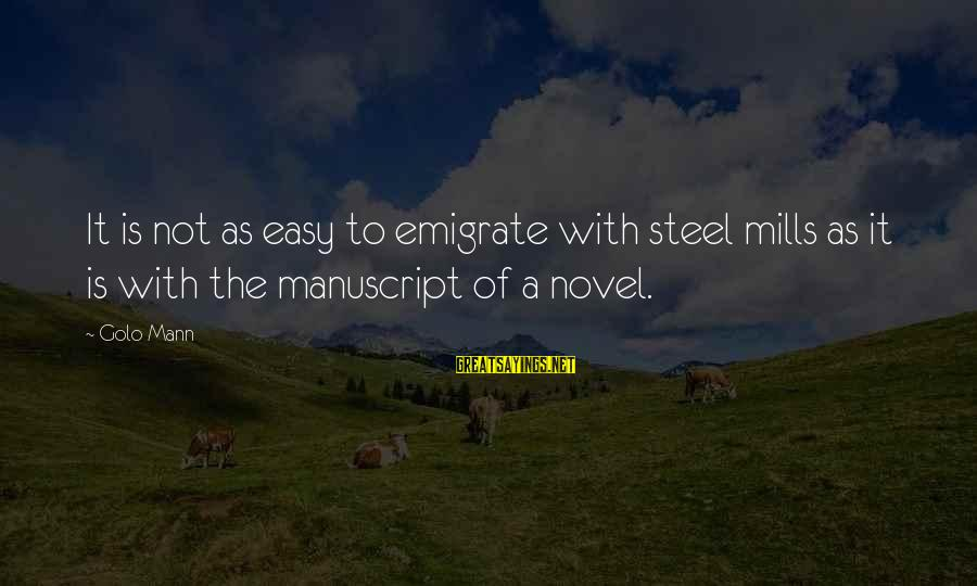 Emigrate Sayings By Golo Mann: It is not as easy to emigrate with steel mills as it is with the