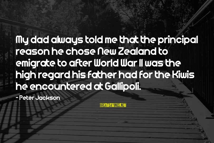 Emigrate Sayings By Peter Jackson: My dad always told me that the principal reason he chose New Zealand to emigrate