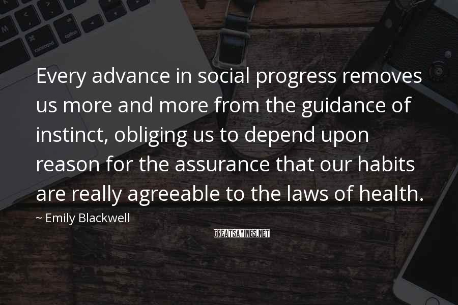 Emily Blackwell Sayings: Every advance in social progress removes us more and more from the guidance of instinct,