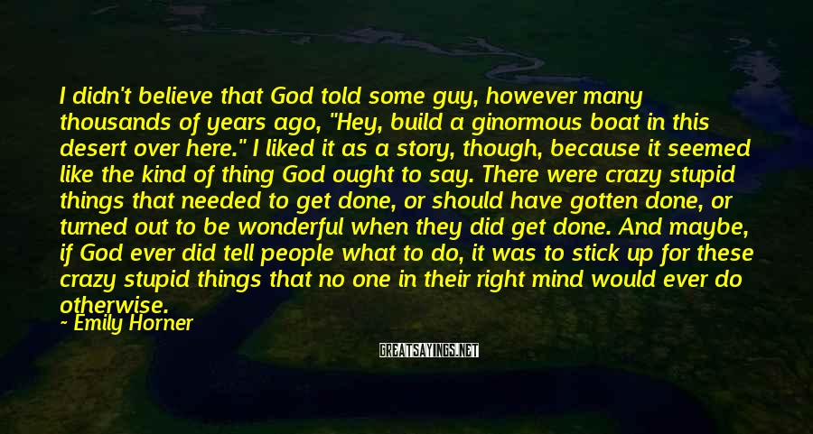 "Emily Horner Sayings: I didn't believe that God told some guy, however many thousands of years ago, ""Hey,"