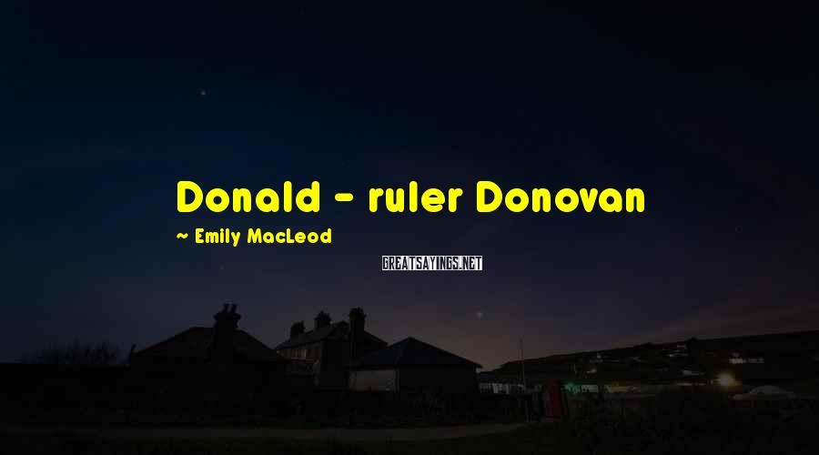 Emily MacLeod Sayings: Donald - ruler Donovan