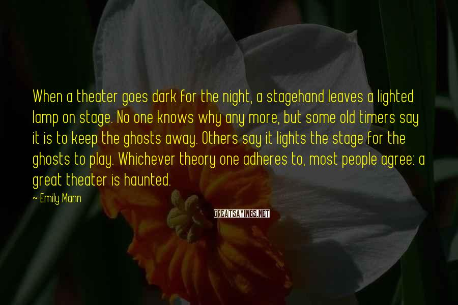 Emily Mann Sayings: When a theater goes dark for the night, a stagehand leaves a lighted lamp on
