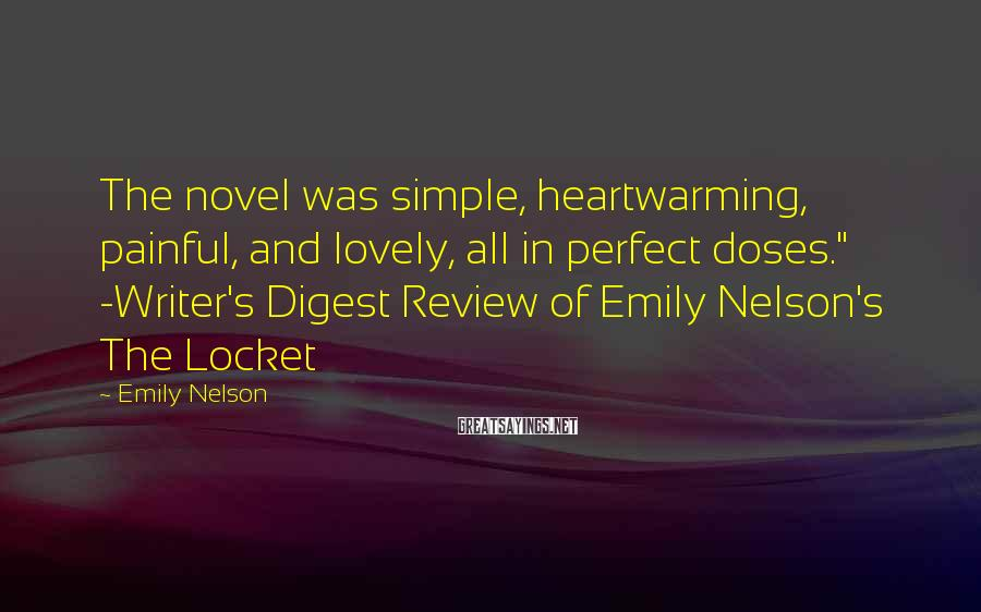 "Emily Nelson Sayings: The novel was simple, heartwarming, painful, and lovely, all in perfect doses."" -Writer's Digest Review"