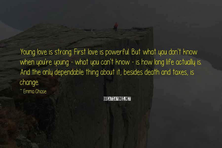 Emma Chase Sayings: Young love is strong. First love is powerful. But what you don't know when you're