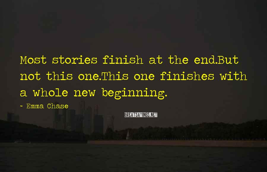 Emma Chase Sayings: Most stories finish at the end.But not this one.This one finishes with a whole new