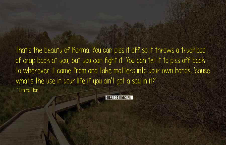 Emma Hart Sayings: That's the beauty of Karma. You can piss it off so it throws a truckload
