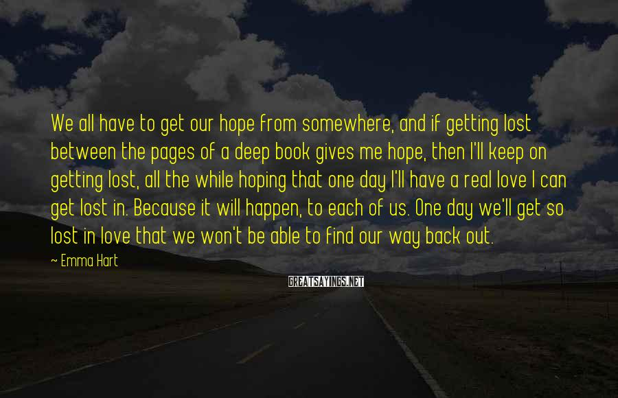 Emma Hart Sayings: We all have to get our hope from somewhere, and if getting lost between the