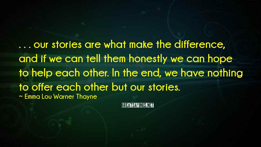 Emma Lou Warner Thayne Sayings: . . . our stories are what make the difference, and if we can tell
