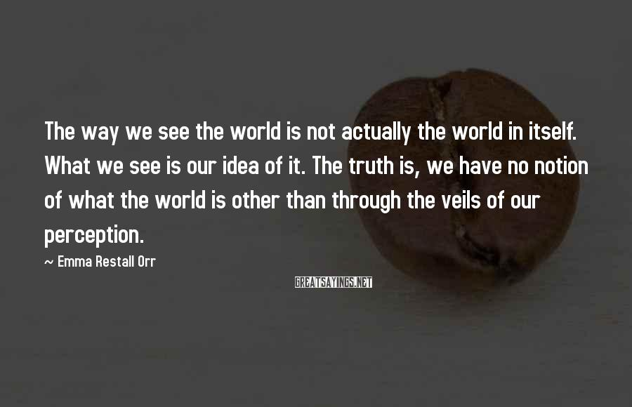 Emma Restall Orr Sayings: The way we see the world is not actually the world in itself. What we