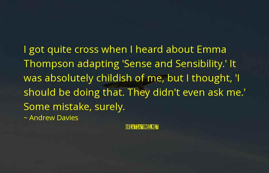 Emma Thompson Sayings By Andrew Davies: I got quite cross when I heard about Emma Thompson adapting 'Sense and Sensibility.' It