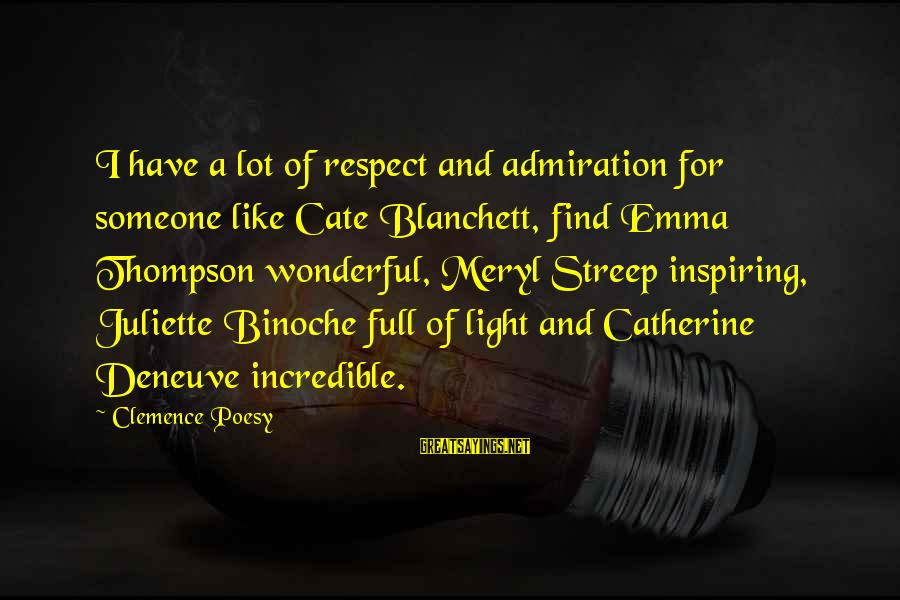 Emma Thompson Sayings By Clemence Poesy: I have a lot of respect and admiration for someone like Cate Blanchett, find Emma