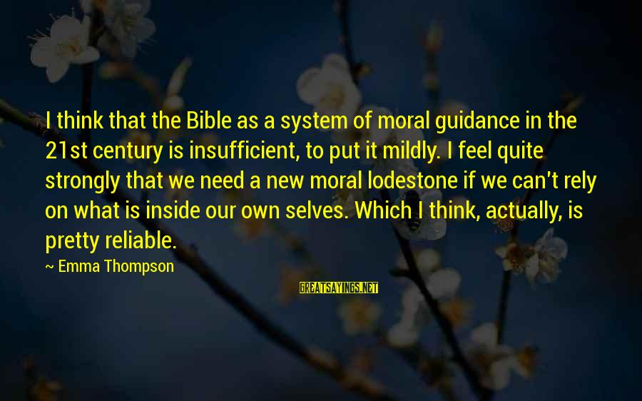 Emma Thompson Sayings By Emma Thompson: I think that the Bible as a system of moral guidance in the 21st century
