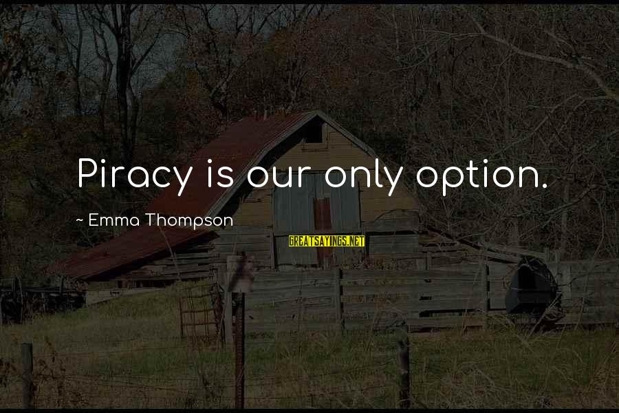 Emma Thompson Sayings By Emma Thompson: Piracy is our only option.