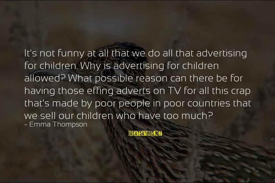 Emma Thompson Sayings By Emma Thompson: It's not funny at all that we do all that advertising for children. Why is