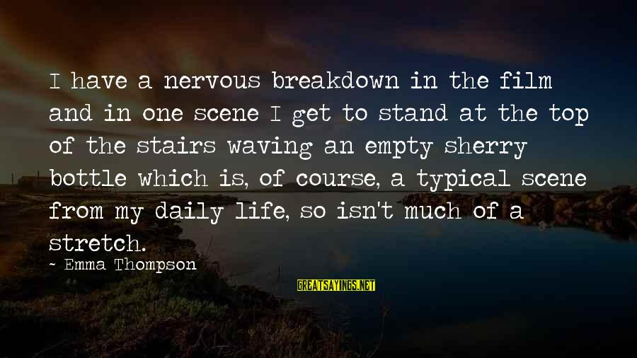Emma Thompson Sayings By Emma Thompson: I have a nervous breakdown in the film and in one scene I get to