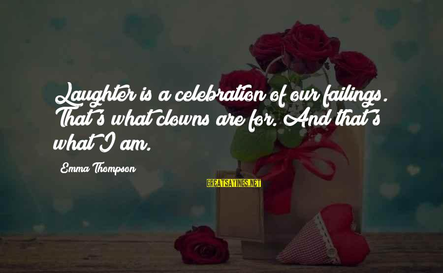Emma Thompson Sayings By Emma Thompson: Laughter is a celebration of our failings. That's what clowns are for. And that's what