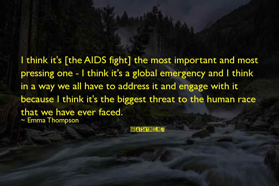 Emma Thompson Sayings By Emma Thompson: I think it's [the AIDS fight] the most important and most pressing one - I