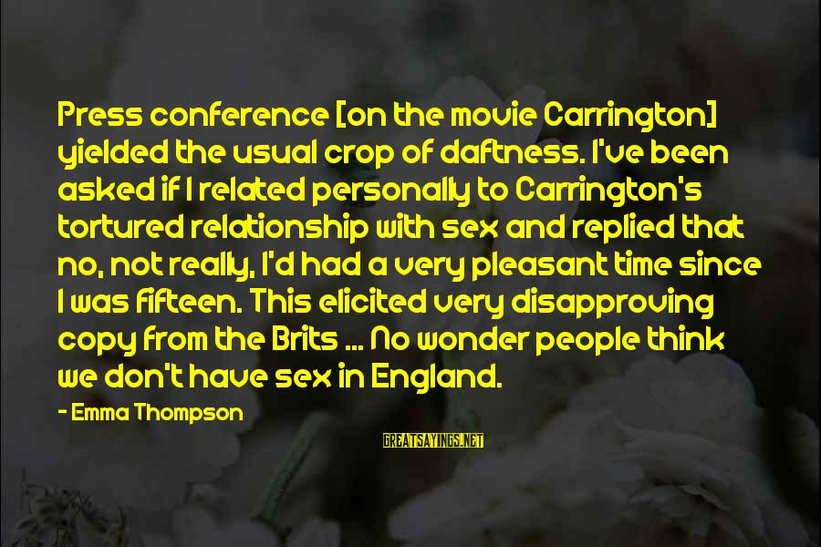Emma Thompson Sayings By Emma Thompson: Press conference [on the movie Carrington] yielded the usual crop of daftness. I've been asked