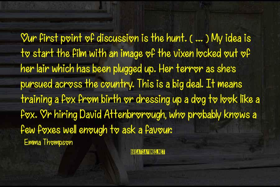 Emma Thompson Sayings By Emma Thompson: Our first point of discussion is the hunt. ( ... ) My idea is to