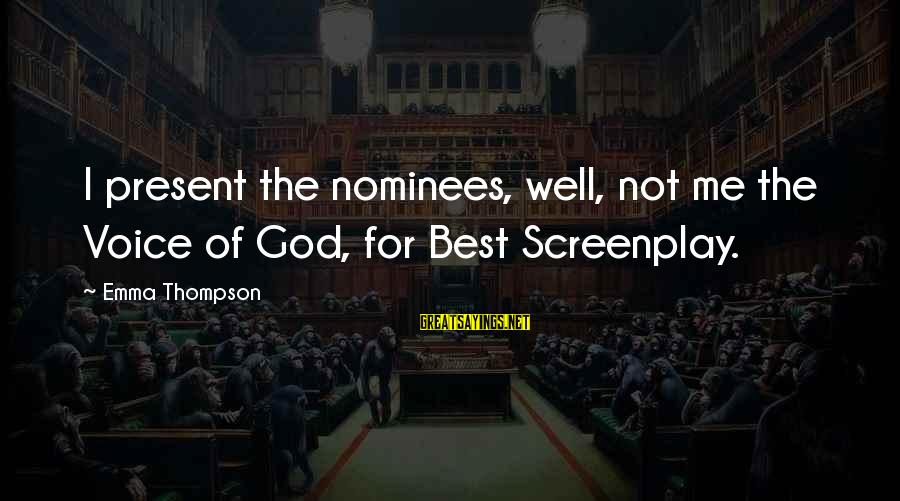 Emma Thompson Sayings By Emma Thompson: I present the nominees, well, not me the Voice of God, for Best Screenplay.