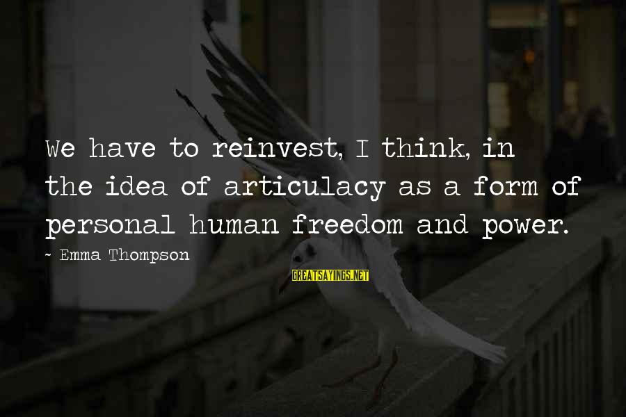 Emma Thompson Sayings By Emma Thompson: We have to reinvest, I think, in the idea of articulacy as a form of
