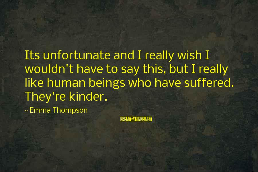 Emma Thompson Sayings By Emma Thompson: Its unfortunate and I really wish I wouldn't have to say this, but I really
