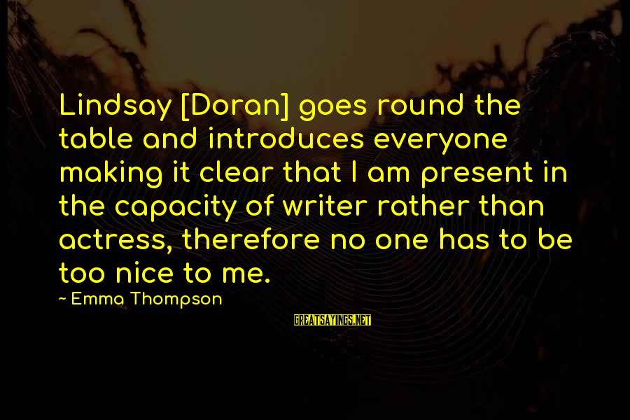 Emma Thompson Sayings By Emma Thompson: Lindsay [Doran] goes round the table and introduces everyone making it clear that I am