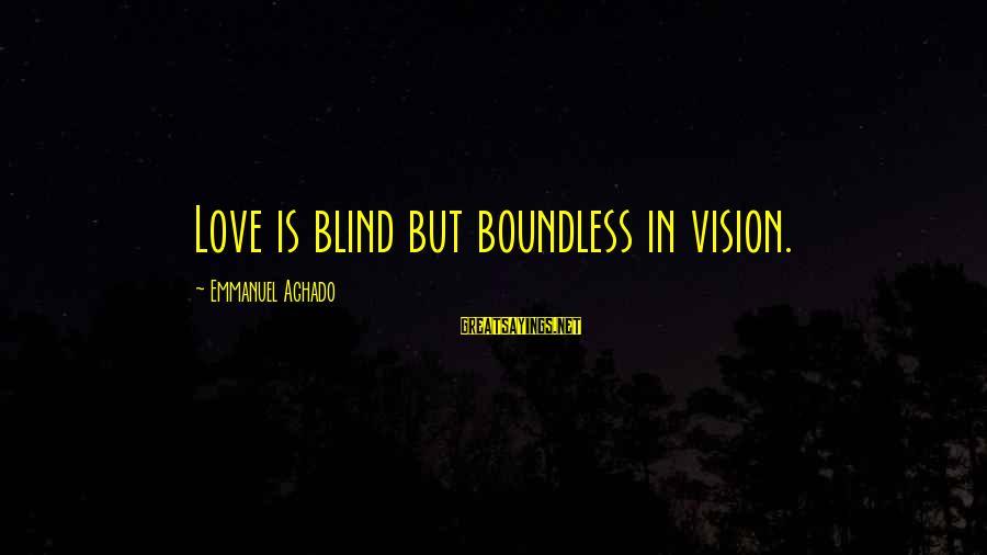 Emmanuel Sayings By Emmanuel Aghado: Love is blind but boundless in vision.
