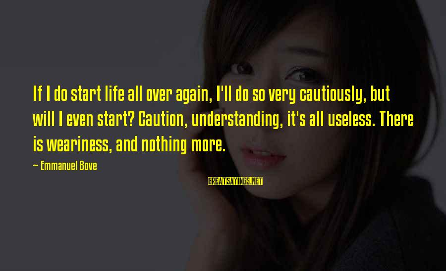 Emmanuel Sayings By Emmanuel Bove: If I do start life all over again, I'll do so very cautiously, but will