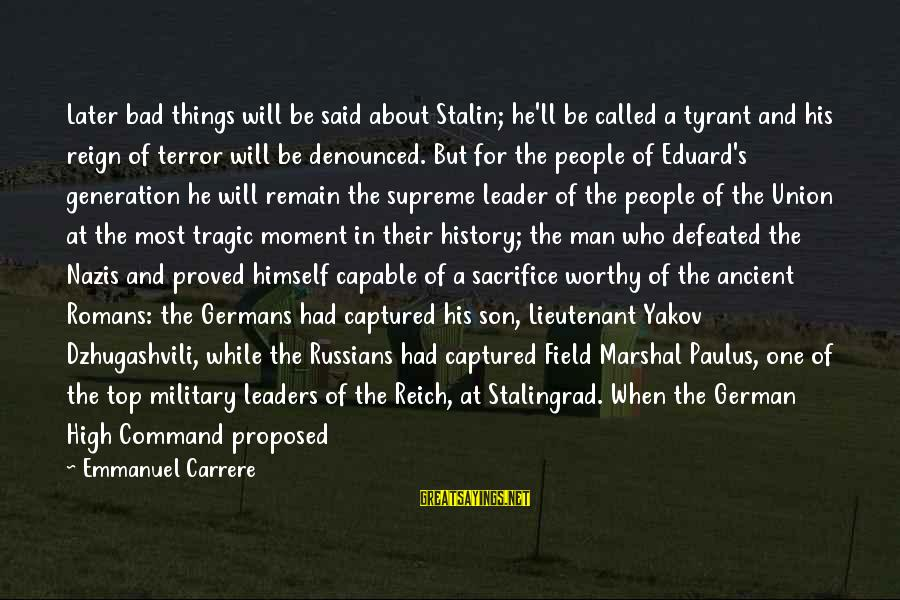 Emmanuel Sayings By Emmanuel Carrere: Later bad things will be said about Stalin; he'll be called a tyrant and his