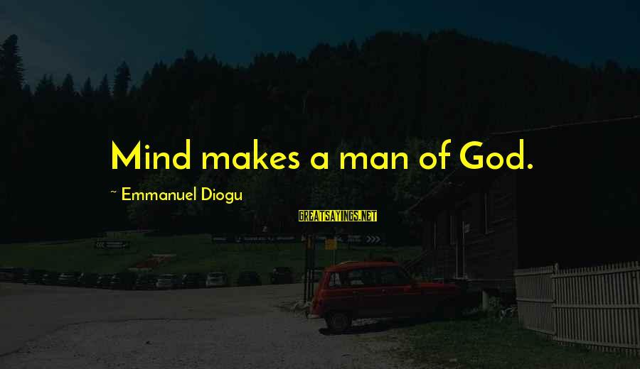 Emmanuel Sayings By Emmanuel Diogu: Mind makes a man of God.